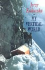 My Vertical World - Climbing the 8000m Peaks - Jerzy Kukuczka
